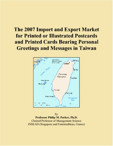 The 2007 Import and Export Market for Printed or Illustrated Postcards and Printed Cards Bearing Personal Greetings and Messages in Taiwan (Bearing Postcard)