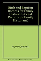 Birth and Baptism Records for Family Historians (Vital Records for Family Historians)