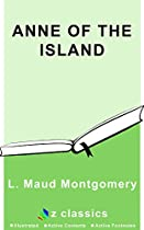 Anne Of The Island: Lucy Maud Montgomery (illustrated And Unabridged)