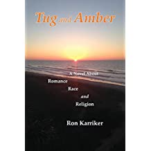 Tug and Amber: A Novel about Romance, Race, and Religion