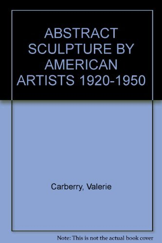 Abstract Sculpture by American Artists, 1920-1950 ()