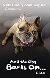 And the Dog Barks On...: A 21st Century Adult Fairy Tale Continues (The Barking Dog Series)