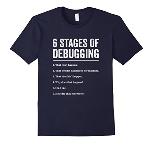 Mens 6 Stages of Debugging Bug Coding Computer Programmer T-Shirt XL Navy - Computer Programmer