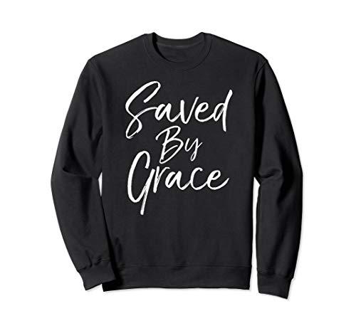 (Saved by Grace Sweatshirt Cute Christian Sweats for)