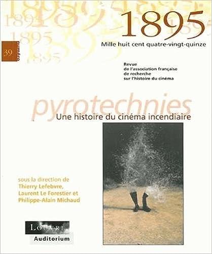 Lire un 1895, N° 39 Février 2003 : Pyrotechnies : Une histoire du cinéma incendiaire epub pdf