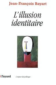 L'illusion identitaire par Jean-François Bayart