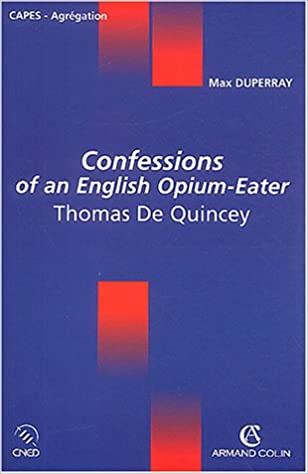 Epub ebooks gratuits à télécharger Confessions of an English Opium-Eater, Thomas De Quincey FB2 by Max Duperray 2200264658