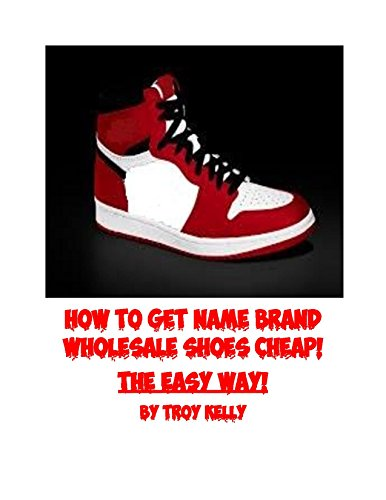 (How to Get Name Brand Wholesale Shoes Cheap! THE EASY WAY!)