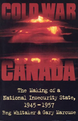 Cold War Canada: The Making of a National Insecurity State, 1945-1957