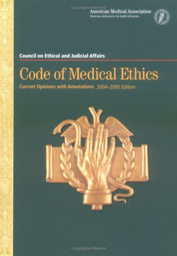 Code of Medical Ethics 2004-2005: Current Opinions with Annotations (Code of Medical Ethics: Current Opinions with Annot