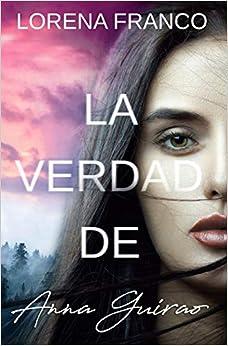 La Verdad De Anna Guirao por Lorena Franco
