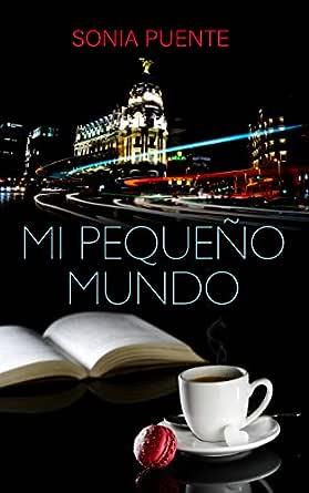 Mi Pequeño Mundo eBook: Puente, Sonia: Amazon.es: Tienda Kindle