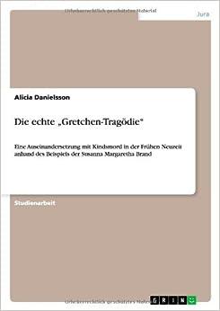 Book Die echte Gretchen-Trag??die by Alicia Danielsson (2008-06-20)