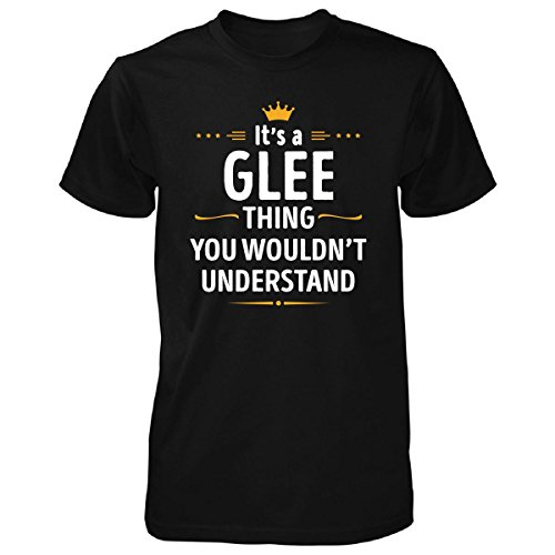 Its A Glee Thing You Wouldn't Understand Cool Gift - Unisex Tshirt
