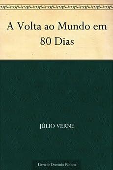 A Volta ao Mundo em 80 Dias por [Verne, Júlio ]