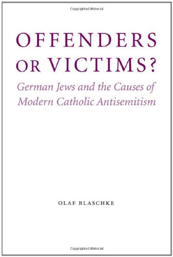 Offenders or Victims?: German Jews and the Causes of Modern Catholic Antisemitism (Studies in Antisemitism) PDF