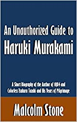 An Unauthorized Guide to Haruki Murakami: A Short Biography of the Author of 1Q84 and Colorless Tsukuru Tazaki and His Years of Pilgrimage [Article]