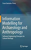 Information Modelling for Archaeology and Anthropology: Software Engineering Principles for Cultural Heritage Front Cover