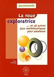 La roue exploratrice : Et 48 autres jeux mathématiques pour amateurs