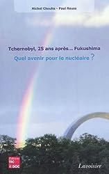 Tchernobyl, 25 ans après... Fukushima : Quel avenir pour le nucléaire ?