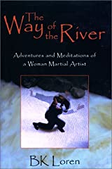 The Way of the River: Adventures and Meditations of a Woman Martial Artist