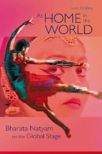 At Home in the World: Bharata Natyam on the Global Stage by Janet O'Shea (2007-05-21)