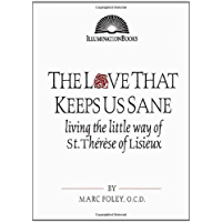 The Love That Keeps Us Sane: Living the Little Way of St. Therese of Lisieux (Illuminationbooks.)