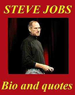 Steve Jobs: Steve Jobs Quotes, Biography And Stanford Speech by [Ar ...