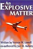 An Explosive Matter, Vernon W. Lowell and Aubrey Jaci, 0595141676