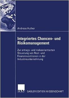 Book Integriertes Chancen- und Risikomanagement: Zur ertrags- und risikoorientierten Steuerung von Real- und Finanzinvestitionen in der Industrieunternehmung (German Edition)