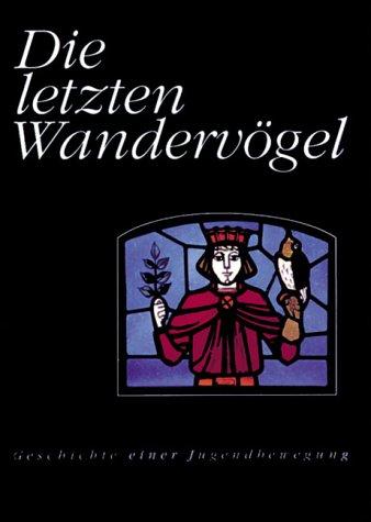Die Letzten Wandervögel  Burg Waldeck Und Die Nerother Geschichte Einer Jugendbewegung