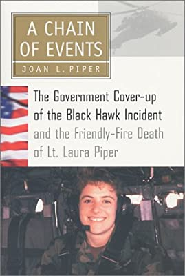 A Chain Of Events: The Government Cover-Up of the Black Hawk Incident and the Friendly-Fire Death of Lt. Laura Piper