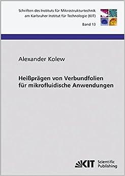 Book Heißpraegen von Verbundfolien für mikrofluidische Anwendungen: Schriften des Instituts für Mikrostrukturtechnik am Karlsruher Institut für Technologie: Volume 13