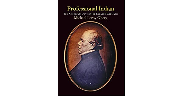 Professional Indian: The American Odyssey of Eleazer Williams (Early American Studies)