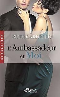 Les Héritiers, Tome 3 : L'ambassadeur et moi par Ruth Cardello