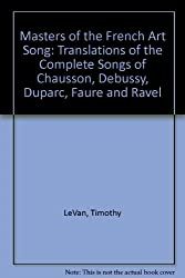Masters of the French Art Song: Translations of the Complete Songs of Chausson, Debussy, Duparc, Faure & Ravel
