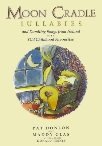 Moon Cradle: Lullabies and Dandling Songs from Ireland With Old Childhood Favorites by Pat Donlon (1992-05-30)