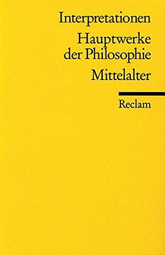Interpretationen: Hauptwerke der Philosophie: Mittelalter (Reclams Universal-Bibliothek)