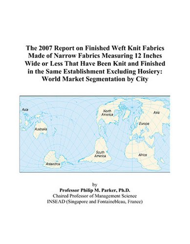 - The 2007 Report on Finished Weft Knit Fabrics Made of Narrow Fabrics Measuring 12 Inches Wide or Less That Have Been Knit and Finished in the Same ... Hosiery: World Market Segmentation by City