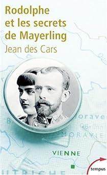 Rodolphe et les secrets de Mayerling par Jean des Cars