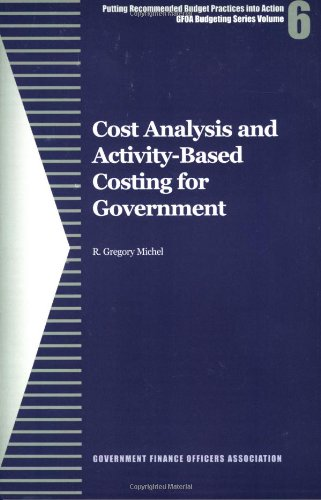 Cost Analysis and Activity-Based Costing for Government (GFOA Budgeting Series) [R. Gregory Michel] (Tapa Blanda)