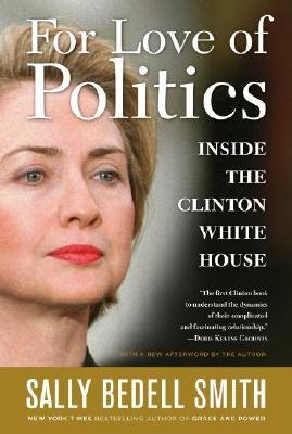 [(For Love of Politics: Inside the Clinton White House )] [Author: Sally Bedell Smith] [Apr-2008]