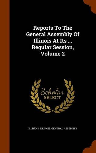 Download Reports To The General Assembly Of Illinois At Its ... Regular Session, Volume 2 pdf