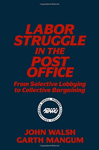 Labor Struggle in the Post Office: From Selective Lobbying to Collective Bargaining: From Selective Lobbying to Collecti