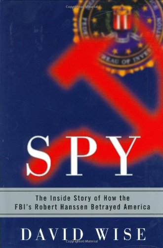 Spy: The Inside Story of How the FBI's Robert Hanssen Betrayed America ebook
