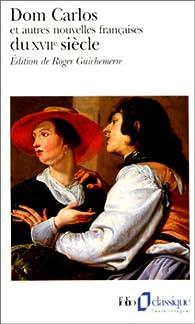 Dom Carlos et autres nouvelles françaises du XVIIe siècle par Roger Guichemerre