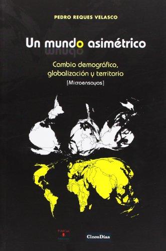 Descargar Libro Un Mundo Asimétrico: Cambio Demográfico, Globalización Y Territorio Pedro Reques Velasco