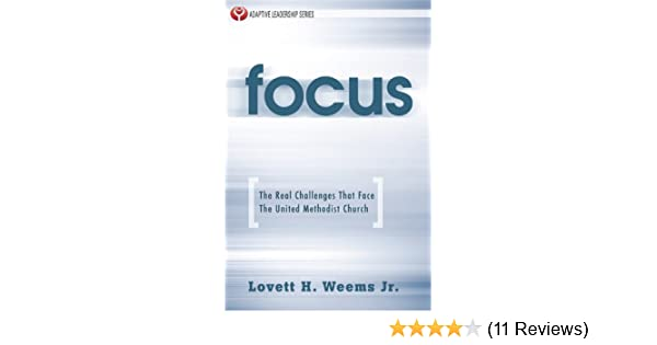 Focus the real challenges that face the united methodist church focus the real challenges that face the united methodist church adaptive leadership series kindle edition by lovett h weems jr religion fandeluxe Images