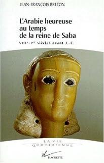 L'Arabie heureuse au temps de la reine de Saba  : VIIIe-Ier siècle av. J.-C