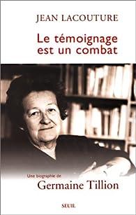 Le témoignage est un combat. Une biographie de Germaine Tillion par Jean Lacouture